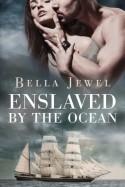 Enslaved by the Ocean - Bella Jewel