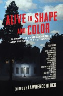 Alive in Shape and Color: 16 Paintings by Great Artists and the Stories They Inspired - Lawrence Block