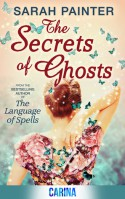 The Secrets of Ghosts - Sarah Painter