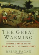 The Great Warming: Climate Change and the Rise and Fall of Civilizations - Brian M. Fagan