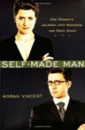 Self-Made Man: One Woman's Journey Into Manhood and Back Again - Norah Vincent