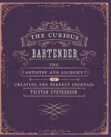 The Curious Bartender - The artistry and alchemy of creating the perfect cocktail - Tristan Stephenson