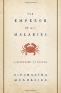 The Emperor of All Maladies: A Biography of Cancer - Siddhartha Mukherjee