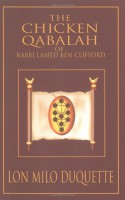 The Chicken Qabalah of Rabbi Lamed Ben Clifford: Dilettante's Guide to What You Do and Do Not Need to Know to Become a Qabalist - Lon Milo DuQuette