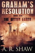 The Bitter Earth (Graham's Resolution #5) - A. R. Shaw