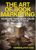 The Art Of Book Marketing: Increase Your Book Sales By 700% In 7 Days (BOOK PROMOTION & SELF-PUBLISHING SERIES 1) - Harshajyoti Das