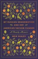 My Russian Grandmother and Her American Vacuum Cleaner: A Family Memoir - Meir Shalev, Evan Fallenberg