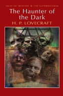 The Haunter of the Dark: Collected Short Stories Volume 3 (Mystery & Supernatural) (Tales of Mystery & the Supernatural) - H.P. Lovecraft