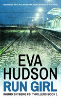 Run Girl (Ingrid Skyberg FBI Thrillers Book 1) - Eva Hudson