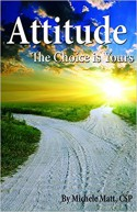 Attitude: The Choice is Yours - Michele Matt, CSP