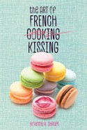 The Art of French Kissing - Brianna Shrum