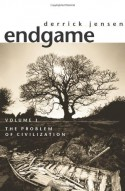 Endgame, Vol. 1: The Problem of Civilization - Derrick Jensen