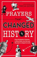 Prayers That Changed History: From Christopher Columbus to Helen Keller, how God used 25 people to change the world - Tricia Goyer
