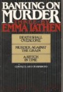Banking on Murder -- Death Shall Overcome, Murder Against the Grain, A Stitch in Time - Emma Lathen
