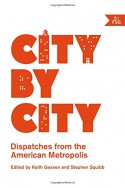 City by City: Dispatches from the American Metropolis - Keith Gessen, Stephen Squibb