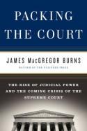 Packing the Court: The Rise of Judicial Power and the Coming Crisis of the Supreme Court - James MacGregor Burns
