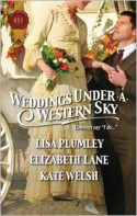 Weddings Under a Western Sky: The Hand-Me-Down BrideThe Bride Wore BritchesSomething Borrowed, Something True - Lisa Plumley, Elizabeth Lane, Kate Welsh
