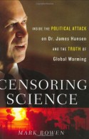 Censoring Science: Inside the Political Attack on Dr. James Hansen and the Truth of Global Warming - Mark Bowen