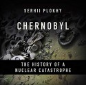 Chernobyl: The History of a Nuclear Catastrophe - Serhii Polkhy