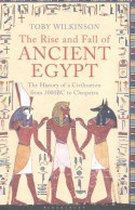 The Rise and Fall of Ancient Egypt: The History of a Civilisation from 3000 BC to Cleopatra - Toby A.H. Wilkinson