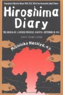 Hiroshima Diary: The Journal of a Japanese Physician, August 6-September 30, 1945 - Michihiko Hachiya, Warner Wells