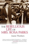 The Rebellious Life of Mrs. Rosa Parks - Jeanne Theoharis