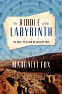 The Riddle of the Labyrinth: The Quest to Crack an Ancient Code - Margalit Fox