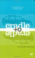 Cradle to Cradle: Remaking the Way We Make Things - William McDonough, Michael Braungart