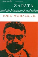 Zapata and the Mexican Revolution - John Womack