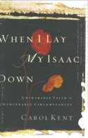 When I Lay My Isaac Down: Unshakable Faith in Unthinkable Circumstances - Carol J. Kent, Bill Hull, Paul Mascarella