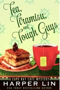 Tea, Tiramisu, and Tough Guys (A Cape Bay Cafe Mystery Book 2) - Harper Lin