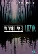 Wayward Pines. Krzyk - Blake Crouch, Paweł Lipszyc