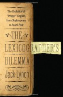 "The Lexicographer's Dilemma: The Evolution of ""Proper"" English, from Shakespeare to South Park - Jack Lynch"