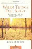 When Things Fall Apart: Heart Advice for Difficult Times - Pema Chödrön