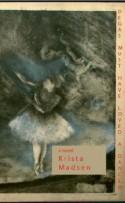 Degas Must Have Loved a Dancer - Krista Madsen