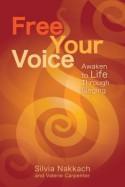 Free Your Voice: Awaken to Life Through Singing - Silvia Nakkach