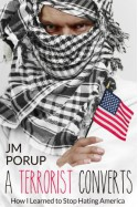 A Terrorist Converts: How I Learned to Stop Hating America (Book One) - Shazam al-War bin al-Gorithm, J.M. Porup