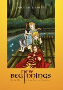 New Beginnings: Book One, a Life Forever Changed - Michael J. Smith
