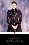 A Doll's House and Other Plays - Henrik Ibsen, Peter Watts