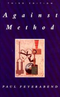 Against Method: Outline of an Anarchistic Theory of Knowledge - Paul Karl Feyerabend
