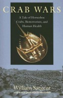 Crab Wars: A Tale of Horseshoe Crabs, Bioterrorism, and Human Health - William Sargent