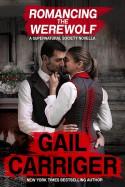 Romancing the Werewolf - Gail Carriger