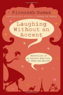 Laughing Without an Accent: Adventures of an Iranian American, at Home and Abroad - Firoozeh Dumas