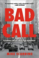 Bad Call: A Summer Job on a New York Ambulance - Mike Scardino