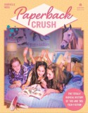 Paperback Crush: The Totally Radical History Of 80's and 90's Teen Fiction - Gabrielle Moss