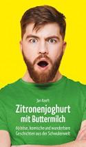 Zitronenjoghurt mit Buttermilch: 69 böse, komische und wunderbare Geschichten aus der Schwulenwelt - Jan Ranft