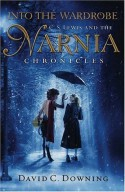Into the Wardrobe: C. S. Lewis and the Narnia Chronicles - David C. Downing