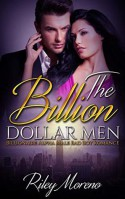 The Billion Dollar Men - Bad Boy Alpha Billionaires - Riley Moreno