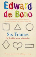 Six Frames: For Thinking About Information - Edward De De Bono