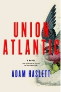 Union Atlantic - Adam Haslett